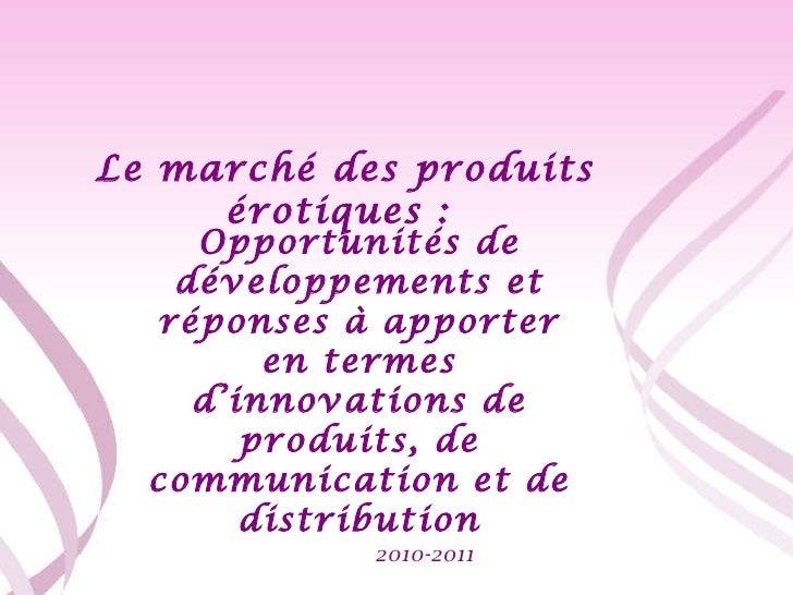 2010-2011 Le marché des produits érotiques :  Opportunités de développements et réponses à apporter en termes d'innovation...