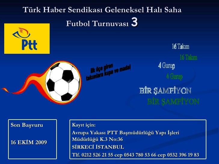 Türk Haber Sendikası Geleneksel Halı Saha Futbol Turnuvası  3 16 Takım 4 Gurup BİR ŞAMPİYON ilk üçe giren  takımlara kupa ...