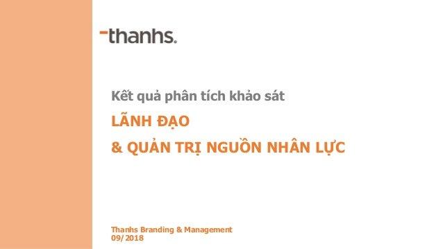 Kết quả phân tích khảo sát LÃNH ĐẠO & QUẢN TRỊ NGUỒN NHÂN LỰC Thanhs Branding & Management 09/2018