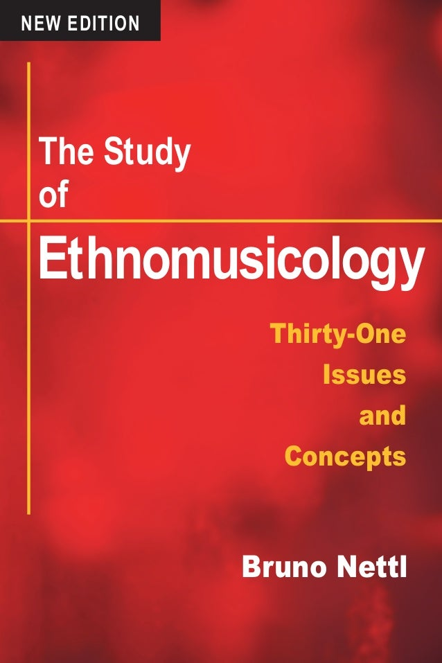 Thirty-One Issues and Concepts Bruno Nettl Ethnomusicology The Study of NEW EDITION