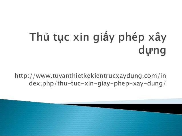 http://www.tuvanthietkekientrucxaydung.com/in     dex.php/thu-tuc-xin-giay-phep-xay-dung/