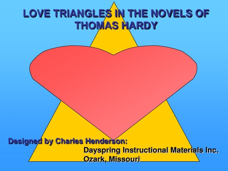 LOVE TRIANGLES IN THE NOVELS OF <br />THOMAS HARDY<br />Designed by Charles Henderson: <br />Dayspring Instructional Mater...