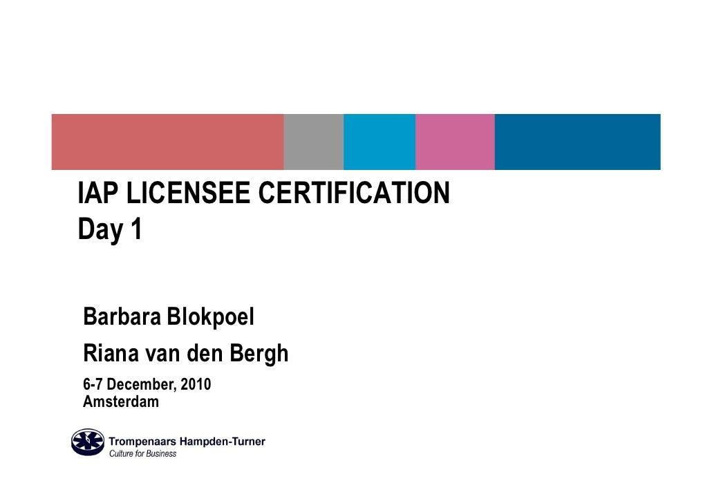 IAP LICENSEE CERTIFICATIONDay 1Barbara BlokpoelRiana van den Bergh6-7 December, 2010Amsterdam