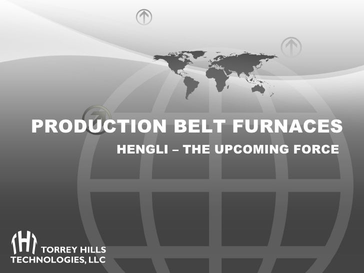 PRODUCTION BELT FURNACES      HENGLI – THE UPCOMING FORCE