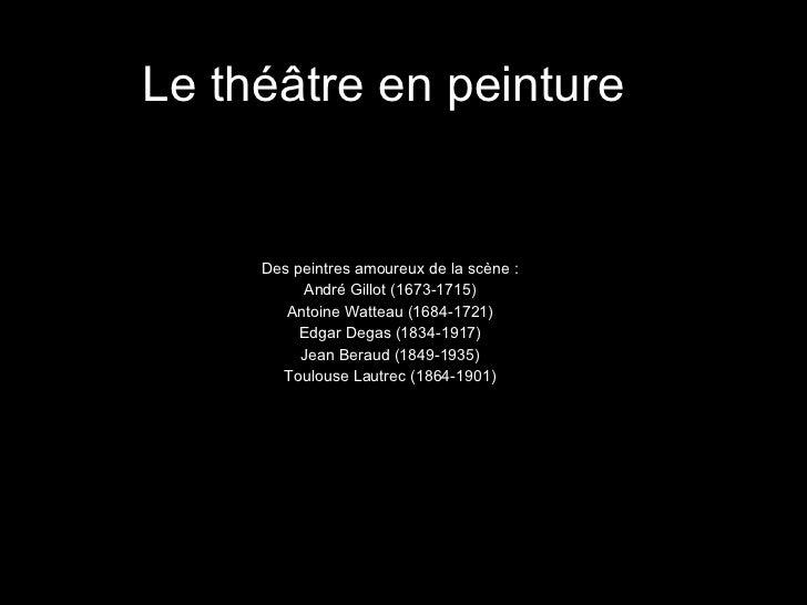 Le thé âtre en peinture Des peintres amoureux de la scène : André Gillot (1673-1715) Antoine Watteau (1684-1721) Edgar Deg...