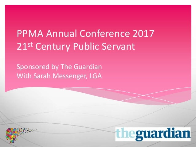 PPMA Annual Conference 2017 21st Century Public Servant Sponsored by The Guardian With Sarah Messenger, LGA