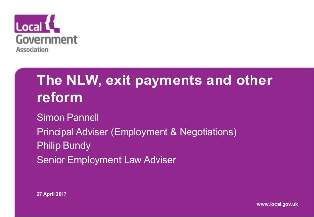 The NLW, exit payments and other reform Simon Pannell Principal Adviser (Employment & Negotiations) Philip Bundy Senior Em...