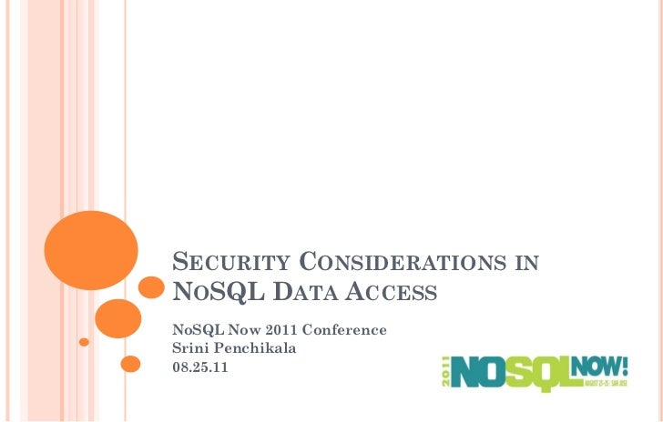 SECURITY CONSIDERATIONS INNOSQL DATA ACCESSNoSQL Now 2011 ConferenceSrini Penchikala08.25.11