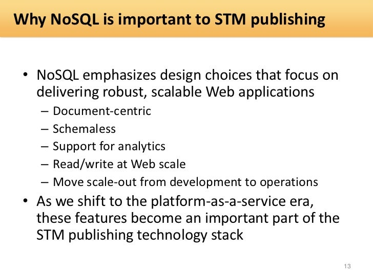 Why NoSQL is important to STM publishing • NoSQL emphasizes design choices that focus on   delivering robust, scalable Web...