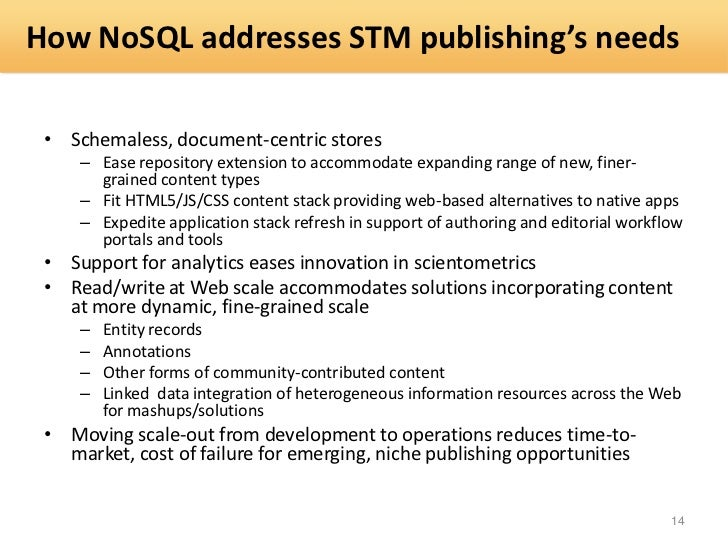 How NoSQL addresses STM publishing's needs • Schemaless, document-centric stores     – Ease repository extension to accomm...