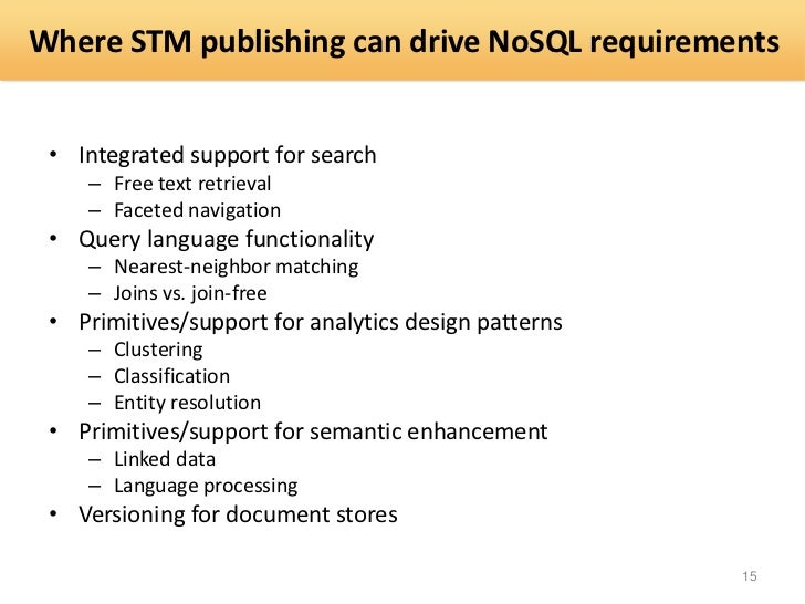 Where STM publishing can drive NoSQL requirements • Integrated support for search    – Free text retrieval    – Faceted na...