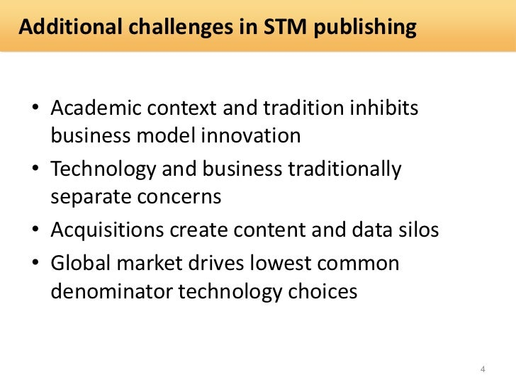 Additional challenges in STM publishing • Academic context and tradition inhibits   business model innovation • Technology...