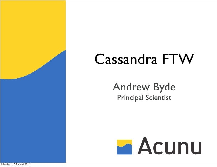 Cassandra FTW                           Andrew Byde                           Principal ScientistMonday, 15 August 2011