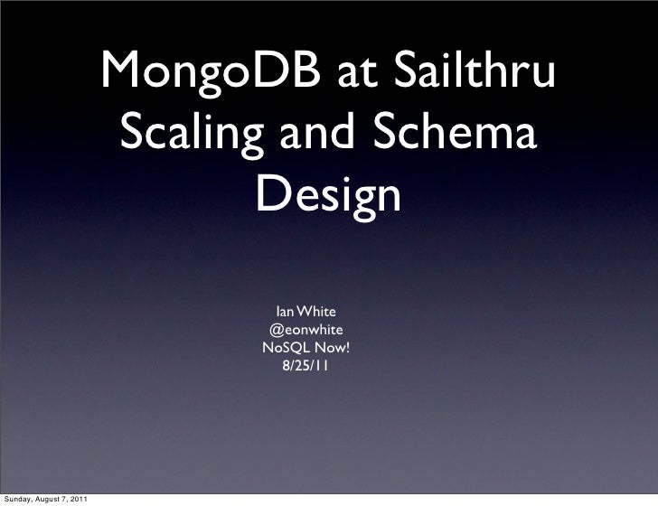 MongoDB at Sailthru                         Scaling and Schema                                Design                      ...