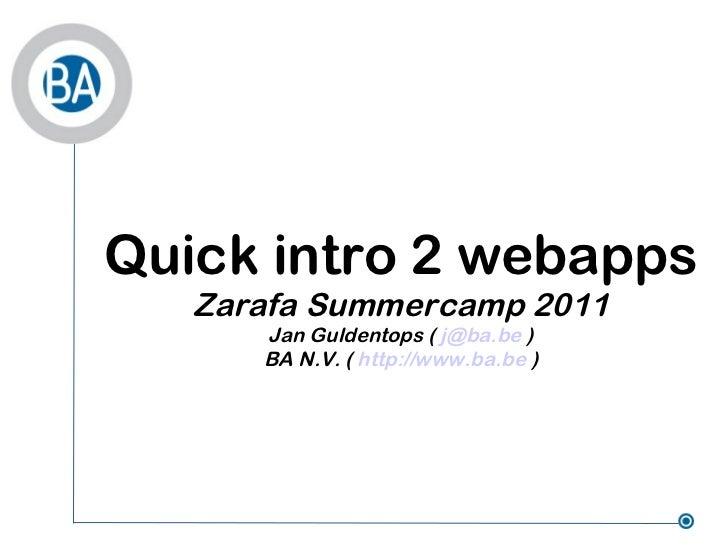 Quick intro 2 webapps Zarafa Summercamp 2011 Jan Guldentops (  [email_address]  ) BA N.V. (  http://www.ba.be  )