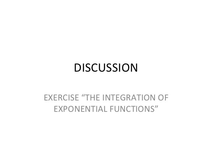 "DISCUSSION EXERCISE ""THE INTEGRATION OF EXPONENTIAL FUNCTIONS"""
