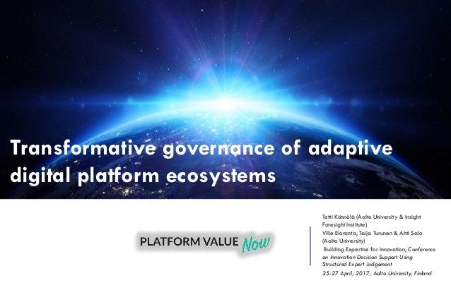 Transformative governance of adaptive digital platform ecosystems Totti Könnölä (Aalto University & Insight Foresight Inst...