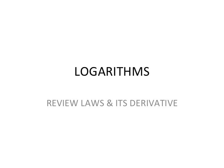 LOGARITHMS REVIEW LAWS & ITS DERIVATIVE