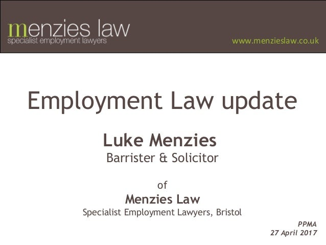 www.menzieslaw.co.uk Employment Law update Luke Menzies Barrister & Solicitor of Menzies Law Specialist Employment Lawyers...