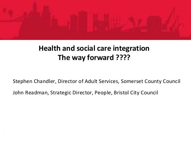 People DirectoratePeople Directorate Health and social care integration The way forward ???? Stephen Chandler, Director of...