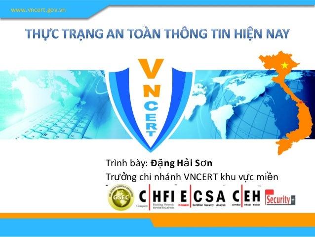 www.vncert.gov.vn  Trình bày: Đặng Hải Sơn  Trưởng chi nhánh VNCERT khu vực miền  Trung