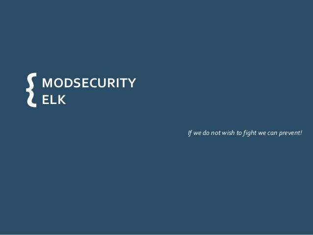 MODSECURITY  ELK  If we do not wish to fight we can prevent!  {