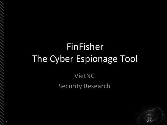 1  FinFisher The Cyber Espionage Tool  VietNC  Security Research