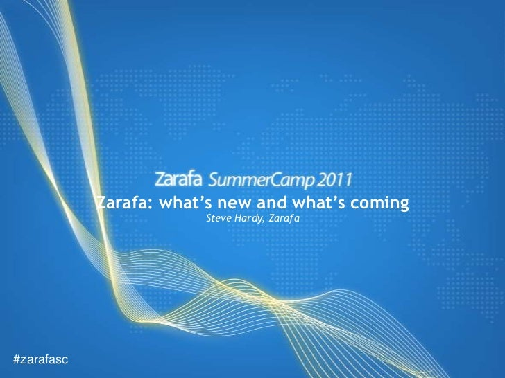 Zarafa: what's new and what's coming<br />Steve Hardy, Zarafa<br />#zarafasc<br />