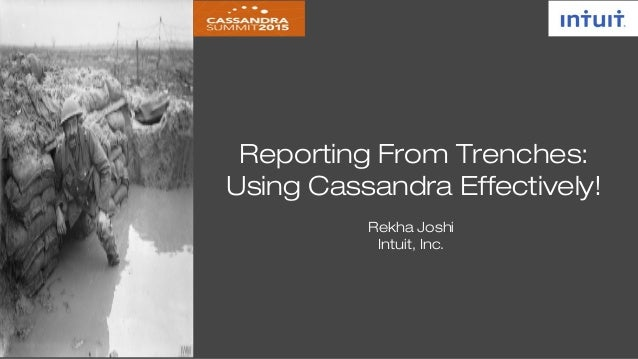 Rekha Joshi Intuit, Inc. Reporting From Trenches: Using Cassandra Effectively!