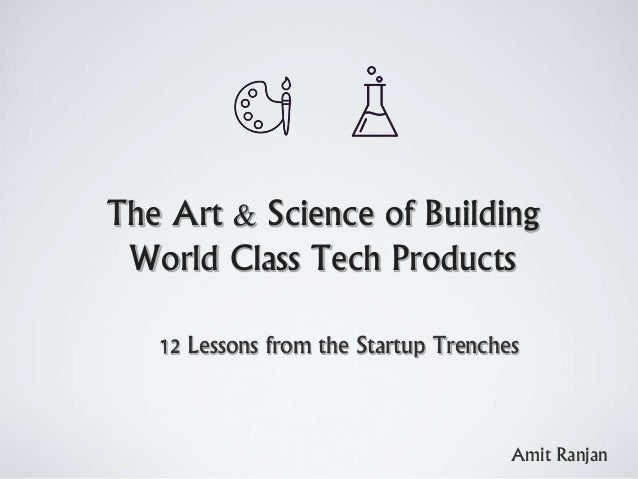 The Art & Science of Building World Class Tech Products 12 Lessons from the Startup Trenches Amit Ranjan