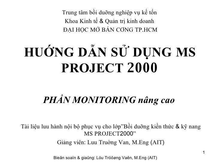HUỚNG   DẪN   SỬ   DỤNG   MS   PROJECT  2000 PHẦN   MONITORING   nâng   cao Tài   liệu   luu   hành   nội   bộ   phục   vụ...