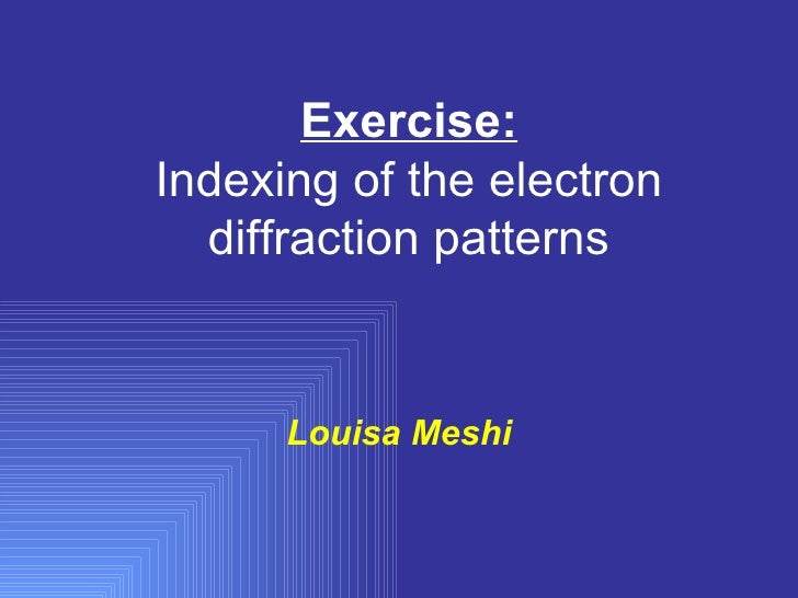 Exercise: Indexing of the electron diffraction patterns Louisa Meshi