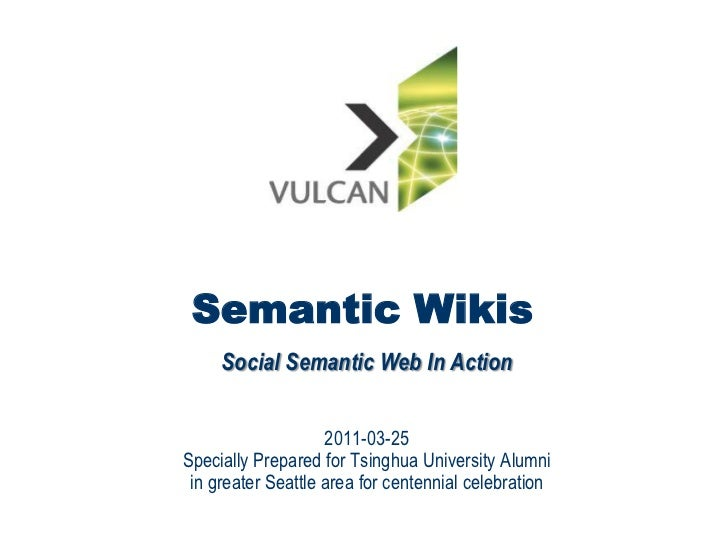 Semantic Wikis     Social Semantic Web In Action                    2011-03-25Specially Prepared for Tsinghua University A...