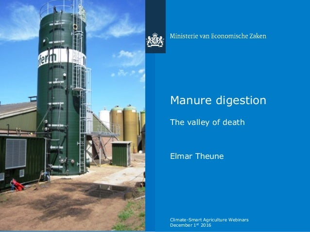 Climate-Smart Agriculture Webinars December 1st 2016 Manure digestion The valley of death Elmar Theune