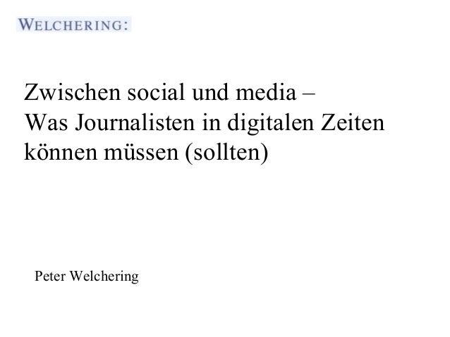 Zwischen social und media –                                         enWas Journalisten in digitalen Zeiten                ...