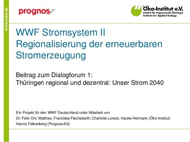 www.oeko.de WWF Stromsystem II Regionalisierung der erneuerbaren Stromerzeugung Beitrag zum Dialogforum 1: Thüringen regio...