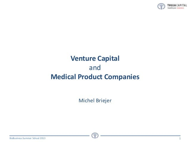 Venture Capital and Medical Product Companies Michel Briejer  BioBusiness Summer School 2013  1