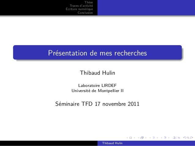 Thèse  Traces d'activité  Écriture numérique  Conclusion  Présentation de mes recherches  Thibaud Hulin  Laboratoire LIRDE...