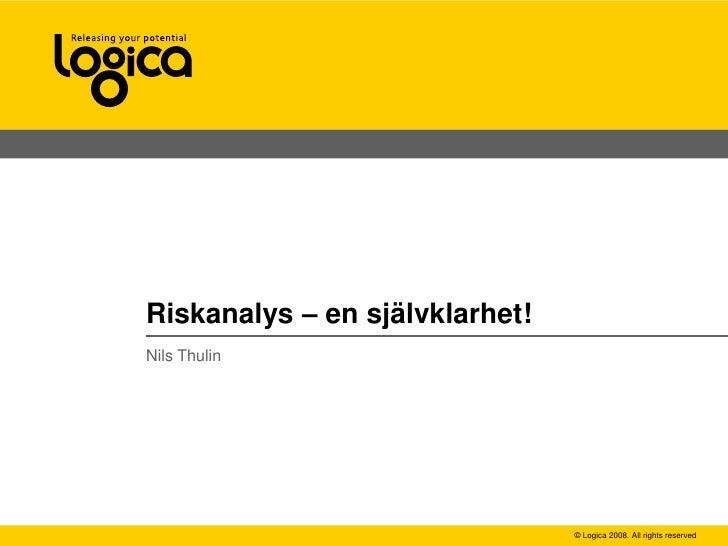 Nils Thulin<br />Riskanalys – en självklarhet!<br />