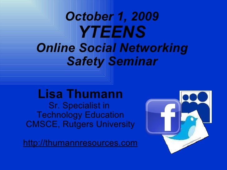 October 1, 2009 YTEENS Online Social Networking Safety Seminar Lisa Thumann Sr. Specialist in  Technology Education CMSCE,...