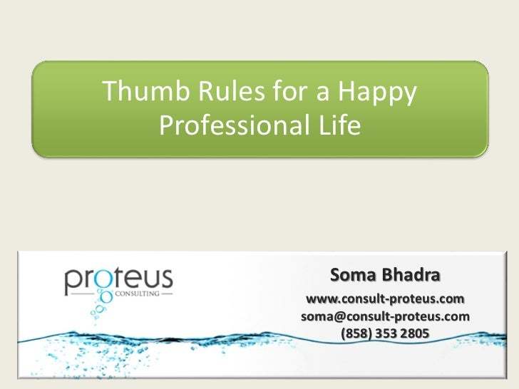 Thumb Rules for a Happy   Professional Life                  Soma Bhadra               www.consult-proteus.com            ...