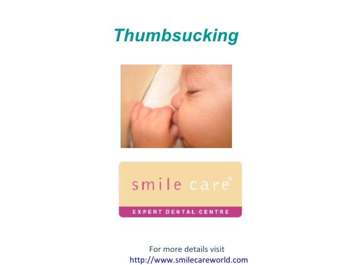 Thumbsucking For more details visit  http:// www.smilecareworld.com