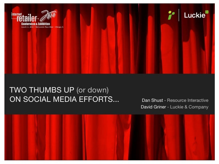 TWO THUMBS UP (or down) ON SOCIAL MEDIA EFFORTS...       Dan Shust - Resource Interactive                                 ...