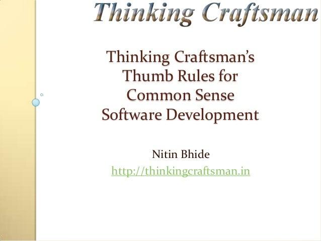 Thinking Craftsman's Thumb Rules for Common Sense Software Development Nitin Bhide http://thinkingcraftsman.in