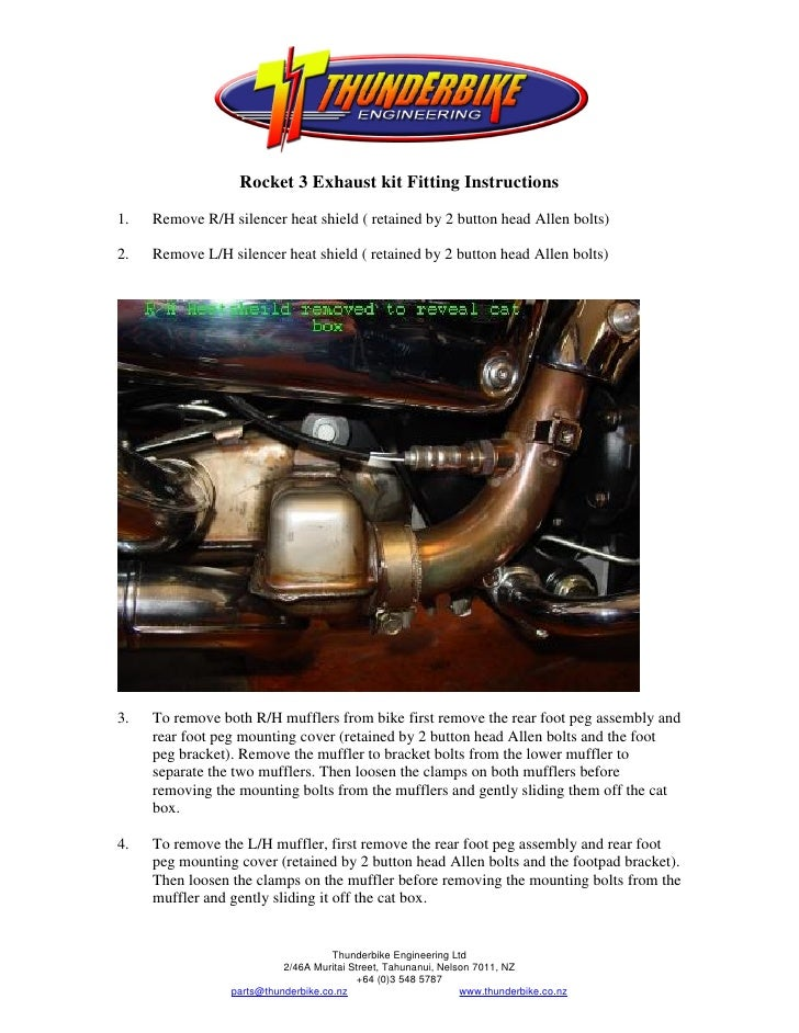 Rocket 3 Exhaust kit Fitting Instructions1.   Remove R/H silencer heat shield ( retained by 2 button head Allen bolts)2.  ...