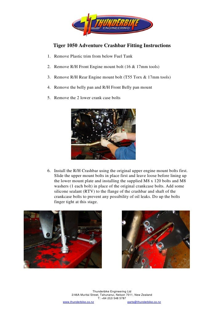 Tiger 1050 Adventure Crashbar Fitting Instructions1. Remove Plastic trim from below Fuel Tank2. Remove R/H Front Engine mo...