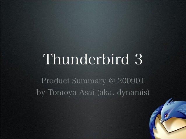 Thunderbird 3 Product Summary @ 200901 by Tomoya Asai (aka. dynamis)