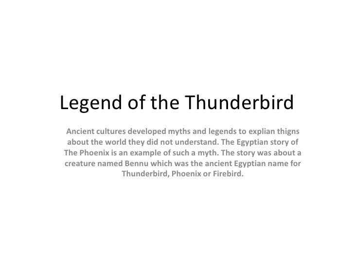 Legend of the ThunderbirdAncient cultures developed myths and legends to explian thigns about the world they did not under...