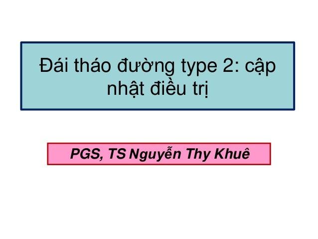 Đái tháo đường type 2: cập nhật điều trị PGS, TS Nguyễn Thy Khuê