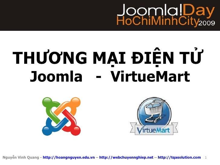 THƯƠNG MẠI ĐIỆN TỬ   Joomla  -  VirtueMart Nguyễn Vinh Quang -  http://hoangnguyen.edu.vn  –  http://webchuyennghiep.net  ...